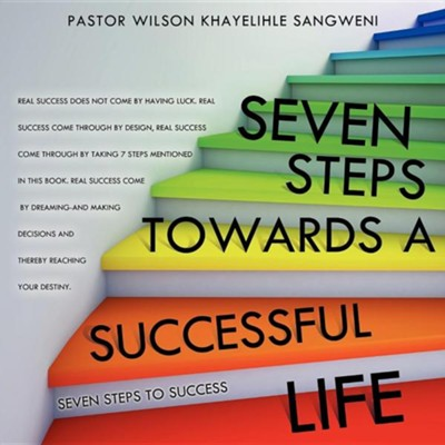Seven Steps Towards a Successful Life  -     By: Wilson Khayelihle Sangweni