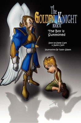The Golden Knight #1 the Boy Is Summoned  -     By: Steve Clark, Justin Clark     Illustrated By: Taylor Gibson