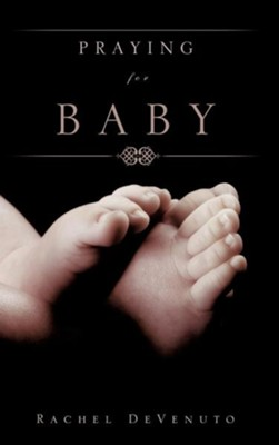 Praying for Baby  -     By: Rachel Devenuto