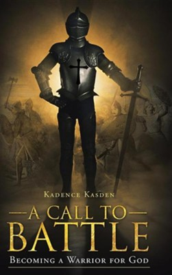 A Call to Battle: Becoming a Warrior for God  -     By: Kadence Kasden
