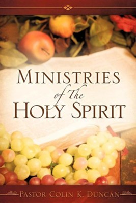 Ministries of the Holy Spirit  -     By: Pastor Colin K. Duncan