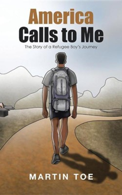 America Calls to Me: The Story of a Refugee Boy's Journey  -     By: Martin Toe