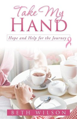 Take My Hand: Hope and Help for the Journey  -     By: Beth Wilson