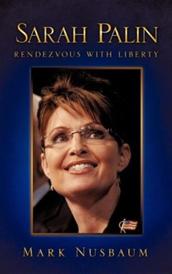 Sarah Palin Rendezvous with Liberty  -     By: Mark Nusbaum