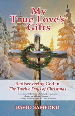 My True Love's Gifts: Rediscovering God in The Twelve Days of Christmas  -     By: David Samford