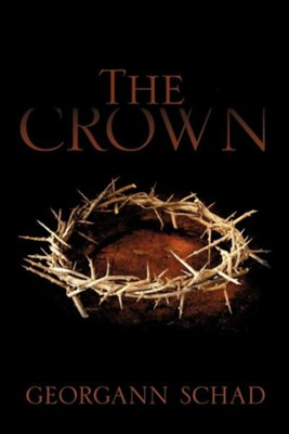 The Crown  -     By: Georgann Schad
