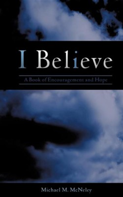 I Believe  -     By: Michael M. McNeley