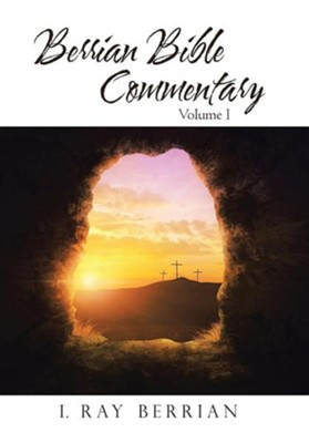 Berrian Bible Commentary: Volume I  -     By: I. Ray Berrian