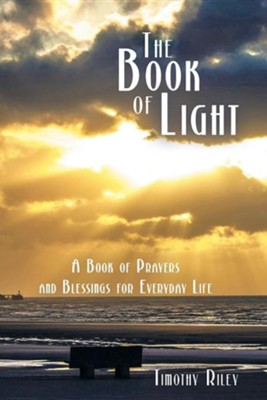 The Book of Light: A Book of Prayers and Blessings for Everyday Life  -     By: Timothy Riley