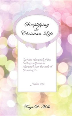 Simplifying the Christian Life  -     By: Tonya D. Mills
