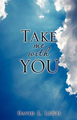 Take Me with You  -     By: David L. Lewis