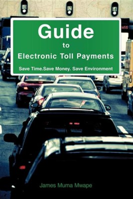 Guide to Electronic Toll Payments  -     By: James Muma Mwape