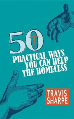 50 Practical Ways You Can Help the Homeless  -     By: Travis Sharpe