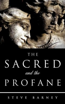 The Sacred and the Profane  -     By: Steve Barney