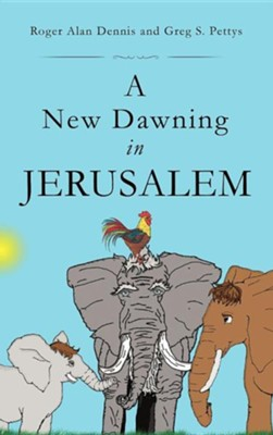 A New Dawning in Jerusalem  -     By: Roger Alan Dennis, Greg S. Pettys