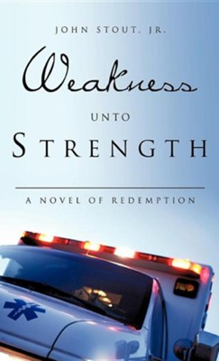 Weakness Unto Strength  -     By: John Stout Jr.