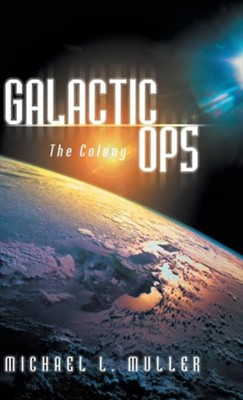 Galactic Ops: The Colony  -     By: Michael L. Muller