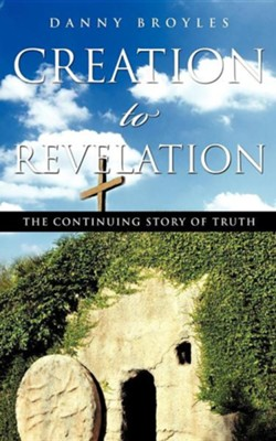 Creation to Revelation  -     By: Danny Broyles