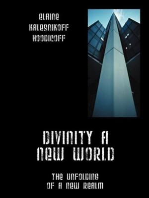 Divinity a New World: The Unfolding of a New Realm, Paper  -     By: Elaine Hoodicoff