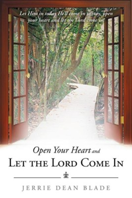 Open Your Heart and Let the Lord Come in  -     By: Jerrie Dean Blade