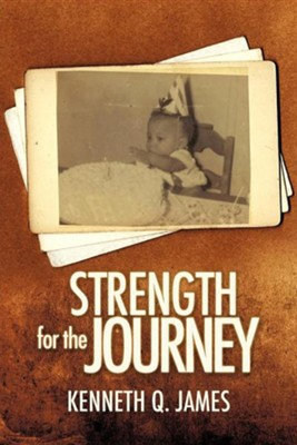 Strength for the Journey  -     By: Kenneth Q. James
