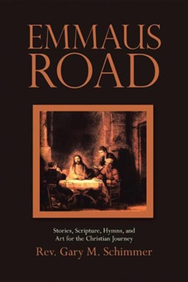 Emmaus Road: Stories, Scripture, Hymns, and Art for the Christian Journey  -     By: Gary M. Schimmer