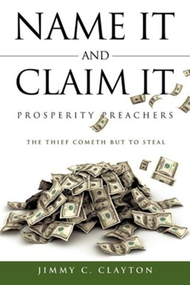 Name It and Claim It Prosperity Preachers  -     By: Jimmy C. Clayton