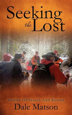 Seeking the Lost: Stories of Search and Rescue  -     By: Dale Matson