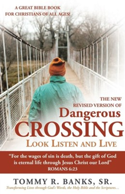 Dangerous Crossing - Look Listen and Live: For the Wages of Sin Is Death, But the Gift of God Is Eternal Life Through Jesus Christ Our Lord (Romans  -     By: Tommy R. Banks Sr.