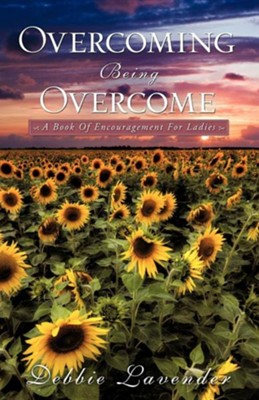 Overcoming Being Overcome  -     By: Debbie Lavender