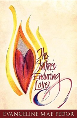 The Father's Enduring Love  -     By: Evangeline Mae Fedor