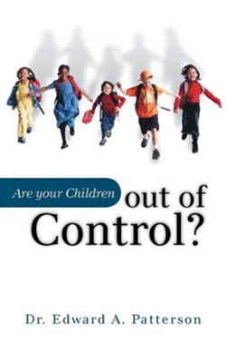 Are Your Children Out of Control?  -     By: Dr. Edward A. Patterson