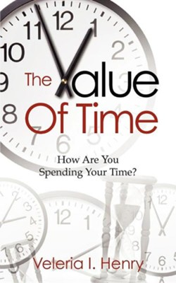 The Value of Time  -     By: Veleria I. Henry