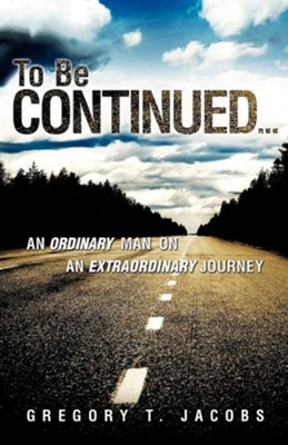 To Be Continued...  -     By: Gregory T. Jacobs