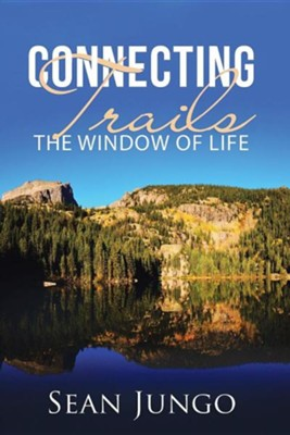 Connecting Trails: The Window of Life  -     By: Sean Jungo