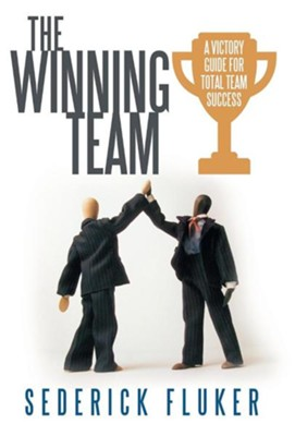 The Winning Team: A Victory Guide for Total Team Success  -     By: Sederick Fluker