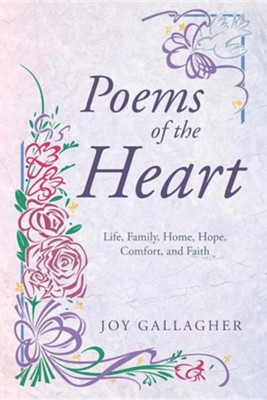 Poems of the Heart: Life, Family, Home, Hope, Comfort, and Faith  -     By: Joy Gallagher