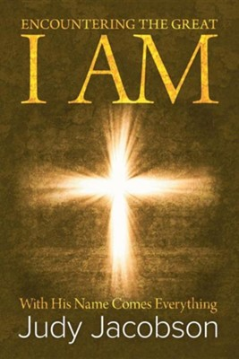 Encountering the Great I Am: With His Name Comes Everything  -     By: Judy Jacobson