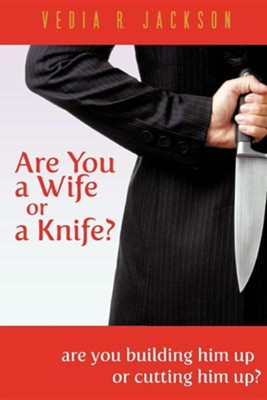 Are You a Wife or a Knife?  -     By: Vedia R. Jackson
