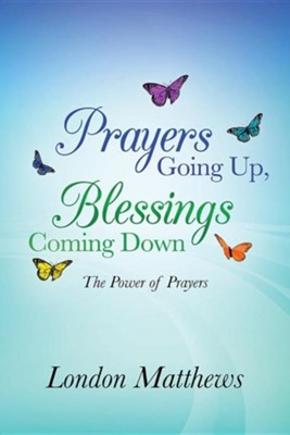 Prayers Going Up, Blessings Coming Down: The Power of Prayers  -     By: London Matthews