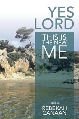 Yes Lord, This Is the New Me  -     By: Rebekah Canaan