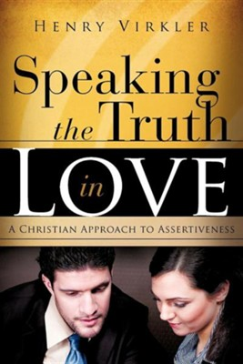 Speaking the Truth in Love Speaking the Truth in Love  -     By: Henry Virkler