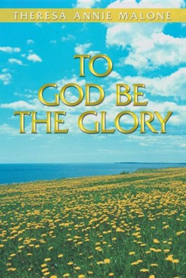 To God Be the Glory  -     By: Theresa Annie Malone