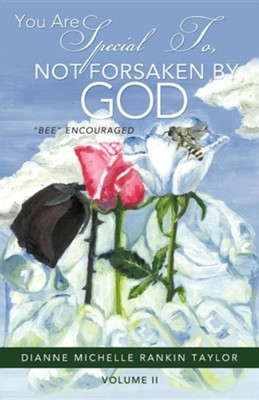You Are Special To, Not Forsaken By, God  -     By: Dianne Michelle Rankin Taylor
