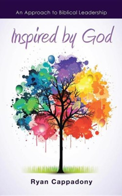Inspired by God: An Approach to Biblical Leadership  -     By: Ryan Cappadony