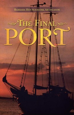 The Final Port  -     By: Barbara Houtenbrink Andreason