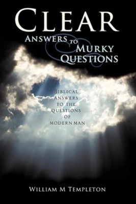 Clear Answers to Murky Questions  -     By: William M. Templeton