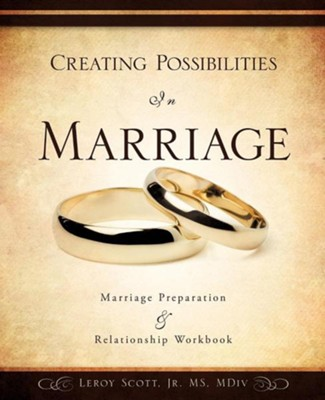 Creating Possibilities in Marriage Creating Possibilities in Marriage  -     By: Leroy Scott Jr.