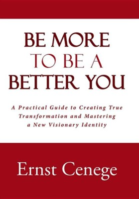 Be More to Be a Better You: A Practical Guide to Creating True Transformation and Mastering a New Visionary Identity  -     By: Ernst Cenege