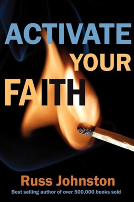 Activate Your Faith  -     By: Russ Johnston